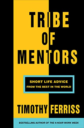 Tribe of Mentors: Short Life Advice from the Best in the World from Vermilion