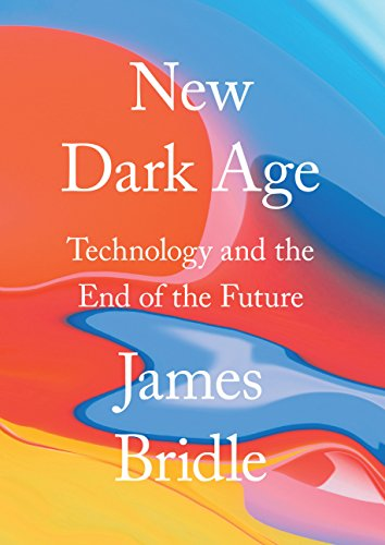 New Dark Age: Technology and the End of the Future from Verso Books