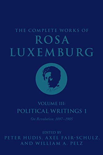 The Complete Works of Rosa Luxemburg Volume III: Political Writings 1: On Revolution-1897-1905 from Verso