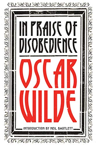 In Praise of Disobedience: The Soul of Man Under Socialism and Other Writings from Verso