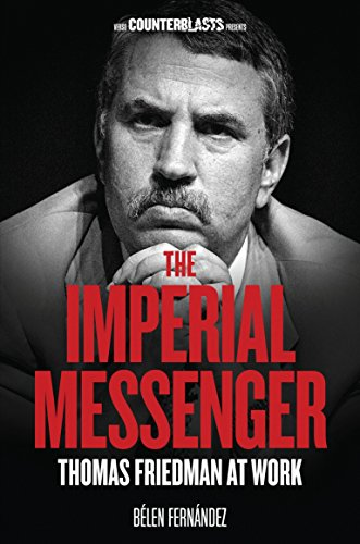 The Imperial Messenger: Thomas Friedman at Work (Counterblasts) from Verso