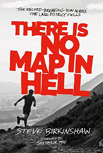 There is No Map in Hell: The Record-Breaking Run Across the Lake District Fells from Vertebrate Graphics Ltd