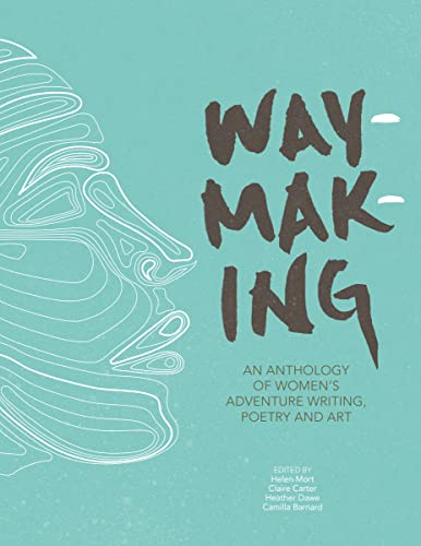 Waymaking: An anthology of women's adventure writing, poetry and art from Vertebrate Publishing