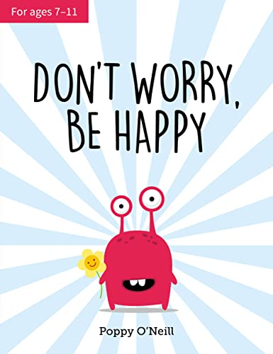 Don't Worry, Be Happy: A Childs Guide to Overcoming Anxiety from Poppy O'Neill