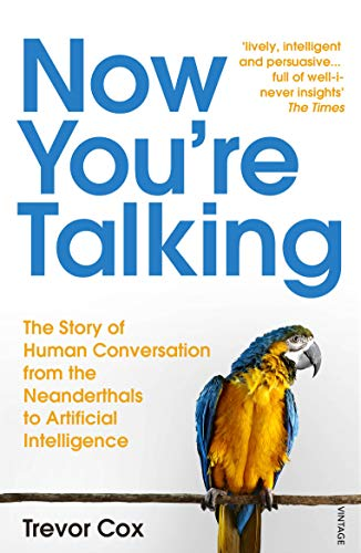 Now You're Talking: Human Conversation from the Neanderthals to Artificial Intelligence from Vintage