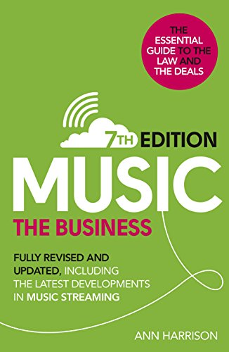 Music: The Business (7th edition): Fully Revised and Updated, including the latest developments in music streaming from Virgin Books