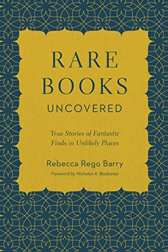 Rare Books Uncovered: True Stories of Fantastic Finds in Unlikely Places from Voyageur Press Inc. U.S.
