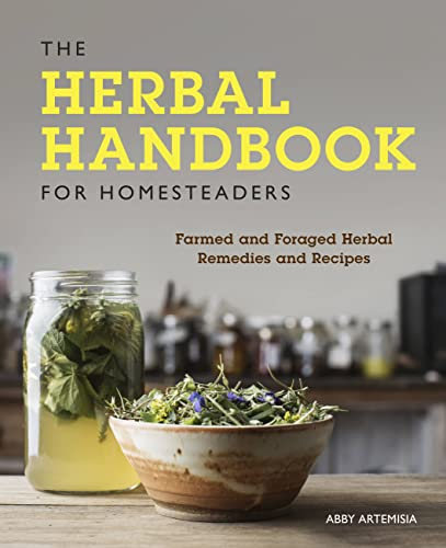 The Herbal Handbook for Homesteaders: Farmed and Foraged Herbal Remedies and Recipes from Voyageur Press