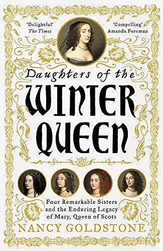 Daughters of the Winter Queen: Four Remarkable Sisters, the Crown of Bohemia and the Enduring Legacy of Mary, Queen of Scots from W&N