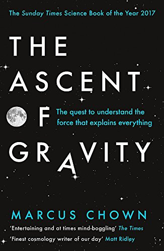 The Ascent of Gravity: The Quest to Understand the Force that Explains Everything from W&N
