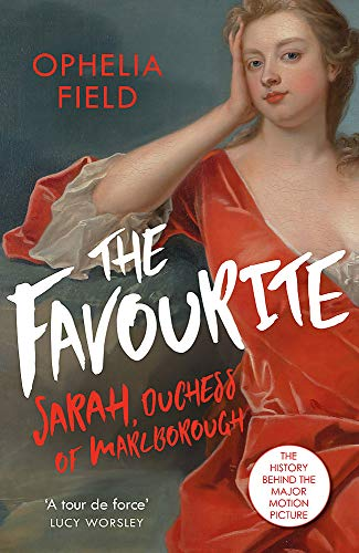 The Favourite: The Life of Sarah Churchill and the History Behind the Major Motion Picture from Weidenfeld & Nicolson