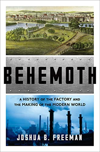 Behemoth: A History of the Factory and the Making of the Modern World from W. W. Norton & Company