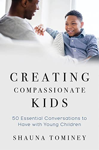Creating Compassionate Kids: Essential Conversations to Have with Young Children from W. W. Norton & Company
