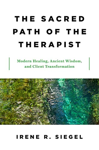 The Sacred Path of the Therapist: Modern Healing, Ancient Wisdom, and Client Transformation from W. W. Norton & Company