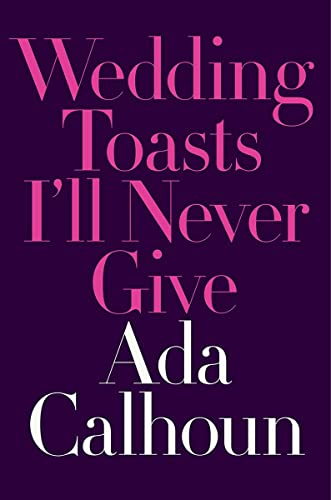 Wedding Toasts I'll Never Give from W. W. Norton & Company