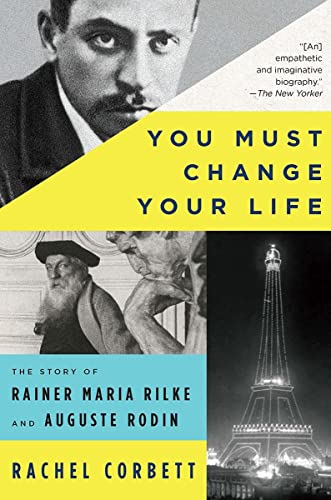 You Must Change Your Life: The Story of Rainer Maria Rilke and Auguste Rodin from W. W. Norton & Company