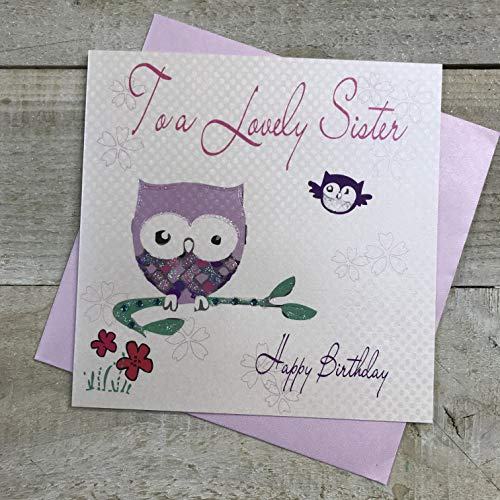 WHITE COTTON CARDS To A Lovely Sister Happy Handmade Birthday Card, WB258 from WHITE COTTON CARDS