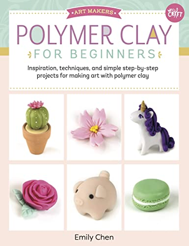 Art Makers: Polymer Clay for Beginners: Inspiration, techniques, and simple step-by-step projects for making art with polymer clay from Walter Foster Publishing