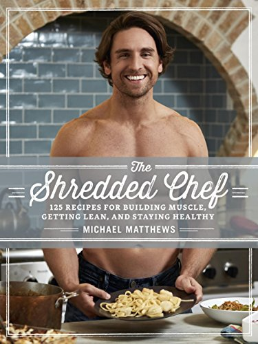The Shredded Chef: 120 Recipes for Building Muscle, Getting Lean, and Staying Healthy from Waterbury Publications Inc.