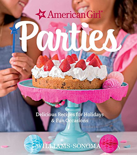 American Girl Parties: Delicious Recipes for Holidays & Fun Occasions from WELDON OWEN