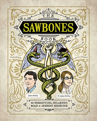 Sawbones: The Hilarious, Horrifying Road to Modern Medicine from Weldon Owen