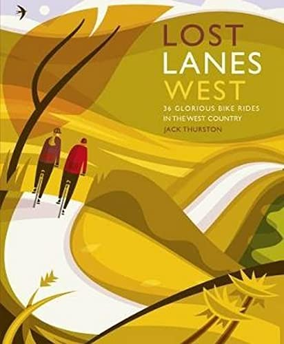 Lost Lanes West Country: 36 Glorious bike rides in Devon, Cornwall, Dorset, Somerset and Wiltshire from Wild Things Publishing Ltd