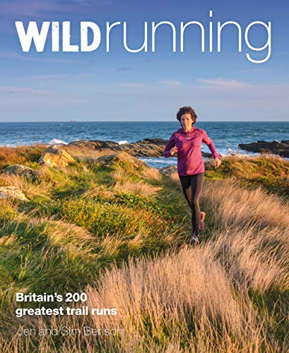 Wild Running: Britain's 200 Greatest Trail Runs from Wild Things Publishing Ltd