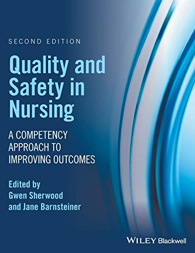 Quality and Safety in Nursing: A Competency Approach to Improving Outcomes from Wiley-Blackwell