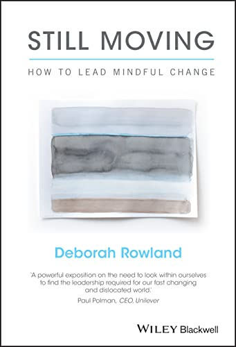 Still Moving: How to Lead Mindful Change from Wiley-Blackwell