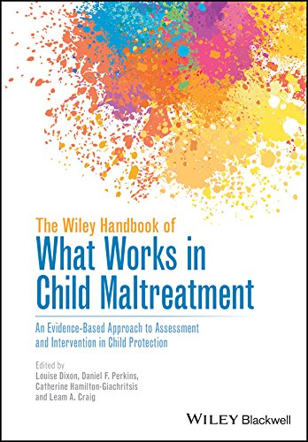 The Wiley Handbook of What Works in Child Maltreatment: An Evidence-Based Approach to Assessment and Intervention in Child Protection from Wiley-Blackwell
