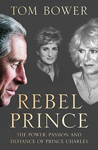 Rebel Prince: The Power, Passion and Defiance of Prince Charles – the explosive biography, as seen in the Daily Mail from William Collins