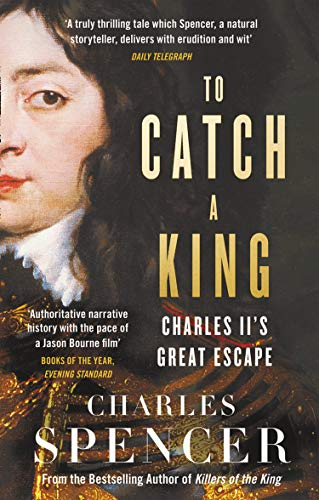 To Catch A King: Charles II's Great Escape from William Collins