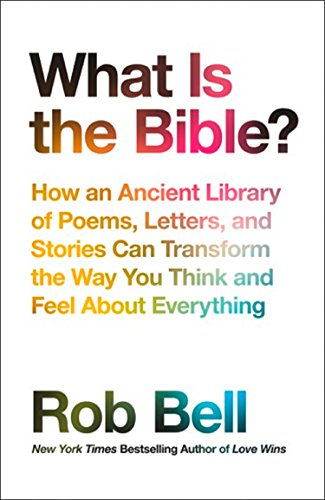 What is the Bible?: How an Ancient Library of Poems, Letters and Stories Can Transform the Way You Think and Feel About Everything from William Collins