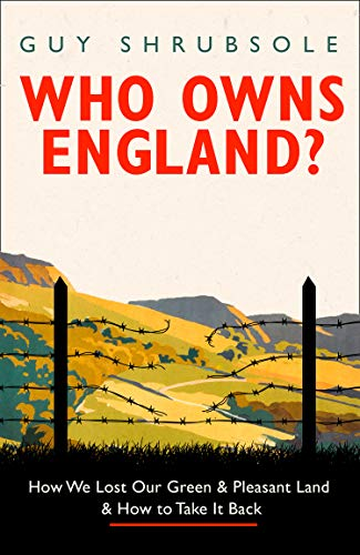 Who Owns England?: How We Lost Our Green and Pleasant Land, and How to Take It Back from William Collins