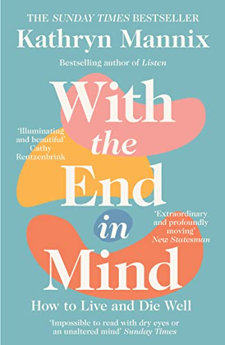 With the End in Mind: How to Live and Die Well from William Collins