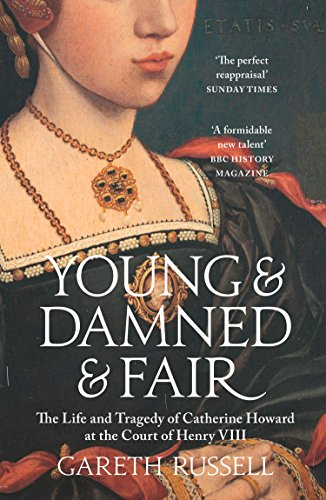 Young and Damned and Fair: The Life and Tragedy of Catherine Howard at the Court of Henry VIII from William Collins