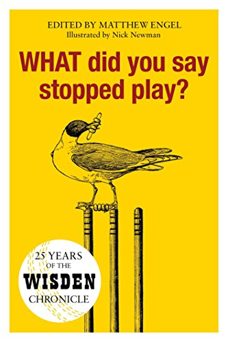 WHAT Did You Say Stopped Play?: 25 Years of the Wisden Chronicle from Wisden