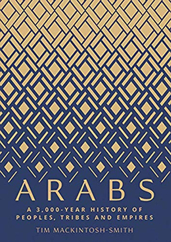 Arabs: A 3,000 Year History of Peoples, Tribes and Empires from Yale University Press