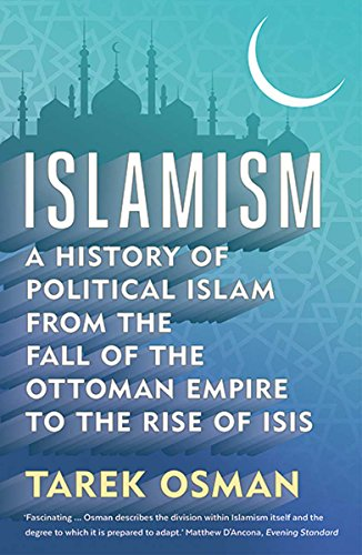 Islamism: A History of Political Islam from the Fall of the Ottoman Empire to the Rise of ISIS from Yale University Press