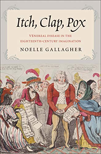 Itch, Clap, Pox: Venereal Disease in the Eighteenth-Century Imagination from Yale University Press