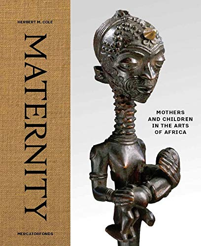 Maternity: Mothers and Children in the Arts of Africa from Yale University Press