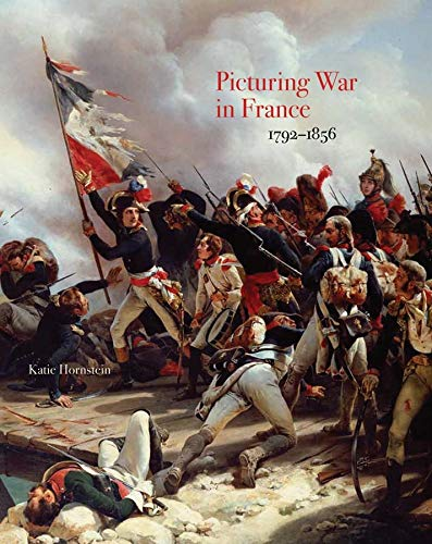 Picturing War in France, 1792-1856 from Yale University Press