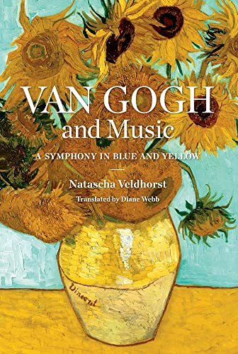 Van Gogh and Music: A Symphony in Blue and Yellow from Yale University Press