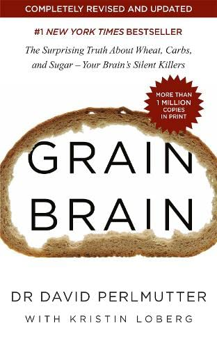 Grain Brain: The Surprising Truth about Wheat, Carbs, and Sugar - Your Brain's Silent Killers from Yellow Kite