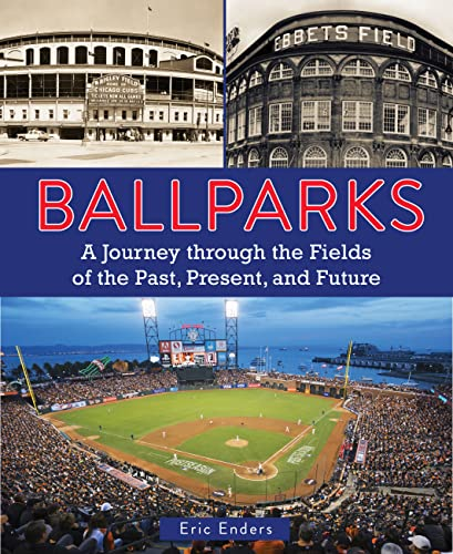Ballparks: A Journey Through the Fields of the Past, Present, and Future from Creative Publishing International