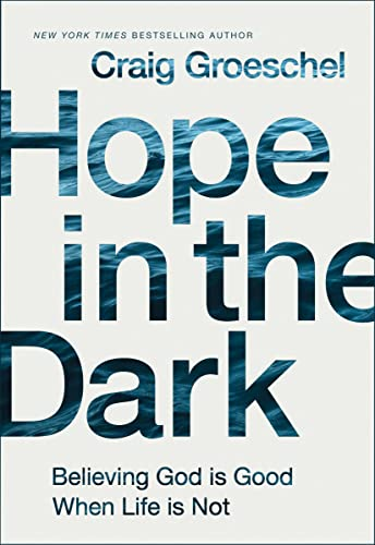 Hope in the Dark: Believing God Is Good When Life Is Not from Zondervan