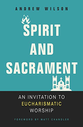 Spirit and Sacrament: An Invitation to Eucharismatic Worship from Zondervan