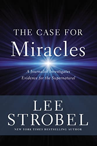 The Case for Miracles: A Journalist Investigates Evidence for the Supernatural from Zondervan