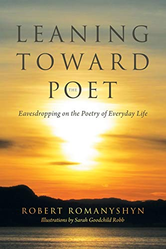 Leaning Toward the Poet: Eavesdropping on the Poetry of Everyday Life from iUniverse