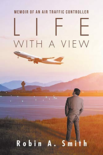Life with a View: Memoir of an Air Traffic Controller from iUniverse